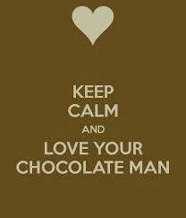 Keep calm & love your chocolate man More