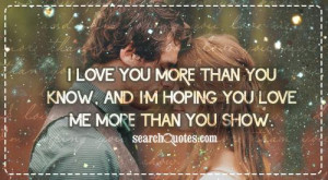 love you more than you know, and I'm hoping you love me more than you ...