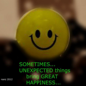 sometimes unexpected things bring great happiness