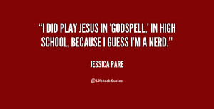did play Jesus in 'Godspell,' in high school, because I guess I'm a ...