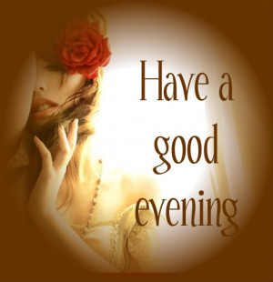 Have A Good Evening