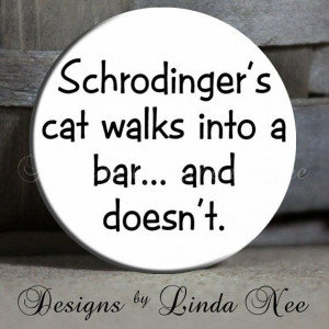 Schrodinger's cat :)