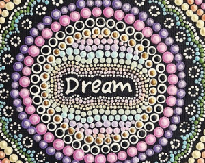Dream Inspirational Quote on canvas , Dot Painting, Aboriginal Art ...