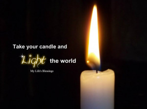 Take your candle and Light the world...