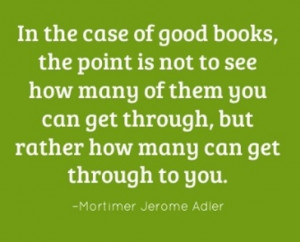 In the case of good books, the point is not to see how many of them ...