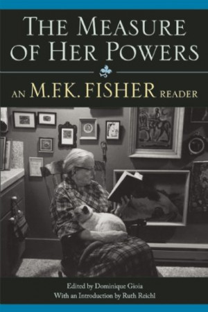 ... measure of her powers an m f k fisher reader by m f k fisher buy now
