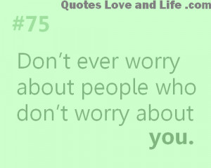 ... Ever Worry Aboutt People Who Don't Worry About You - Worry Quote