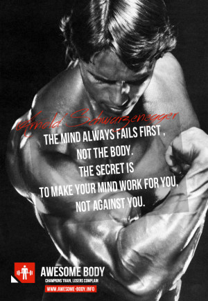 Arnold Schwarzenegger quote | Mind always fails first