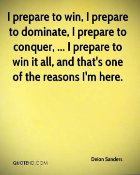 Deion Sanders - I prepare to win, I prepare to dominate, I prepare to ...