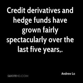 Andrew Lo - Credit derivatives and hedge funds have grown fairly ...