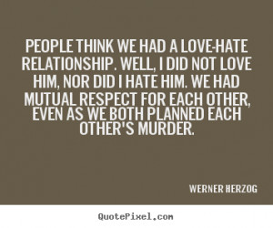 ... quotes about love - People think we had a love-hate relationship