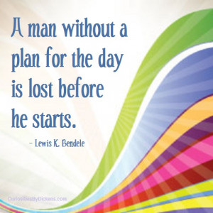 man without a plan for the day is lost before he starts.