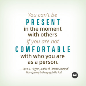 Being Present Requires Being Comfortable