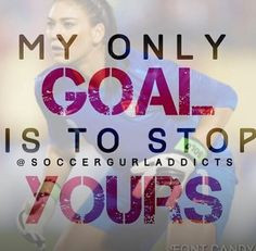 love this quote!! Hope Solo (To stop your's without breaking my hand ...