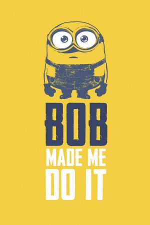 Bob made me do it. | Funny Quotes | Minions Movie | In Theaters July ...