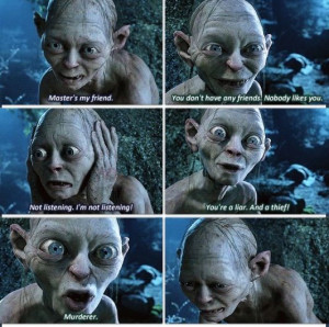 Gollum/Smeagol! He has the most sad story! But that makes him lovable!