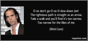 no don't go O no O slow down Joe! The righteous path is straight as ...