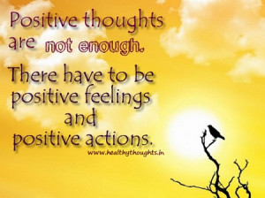 Positive thoughts are not enough.