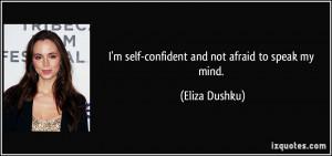 quote-i-m-self-confident-and-not-afraid-to-speak-my-mind-eliza-dushku ...