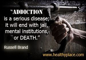 Addiction quote: Addiction is a serious disease; it will end with jail ...