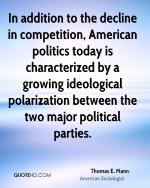 In addition to the decline in competition, American politics today is ...