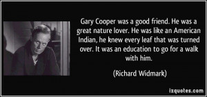 Gary Cooper was a good friend. He was a great nature lover. He was ...