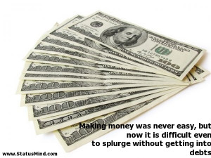 ... Is Difficult Even To Splurge Without Getting Into Debts - Money Quote