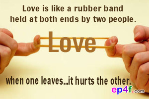 Love quote : Love is like a rubber band held at both ends by two ...