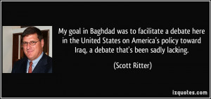 My goal in Baghdad was to facilitate a debate here in the United ...