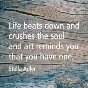 Life beats down and crush the soul and art reminds you that you have ...