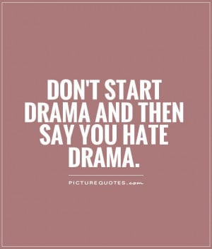 dont-start-drama-and-then-say-you-hate-drama-quote-1.jpg