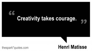 Creativity takes courage Henry Matisse quotes