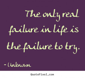 ... real failure in life is the failure.. Unknown good motivational quotes
