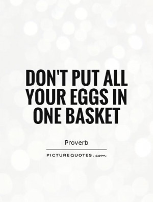 Don't put all your eggs in one basket Picture Quote #1