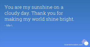 you are my sunshine on a cloudy day thank you for making my world ...