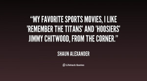 My favorite sports movies, I like 'Remember the Titans' and 'Hoosiers ...