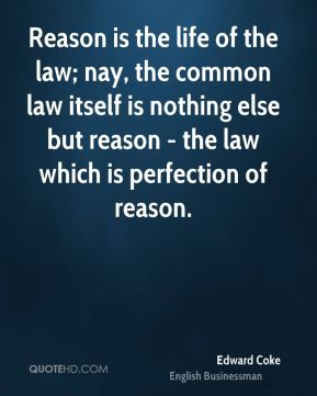Edward Coke - Reason is the life of the law; nay, the common law ...