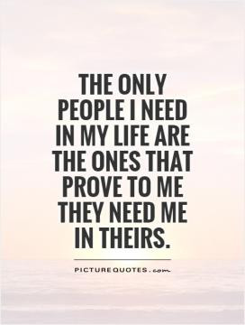 The only people I need in my life are the ones that prove to me they ...