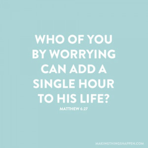 29Can all your worries add a single moment to your life? And why worry ...