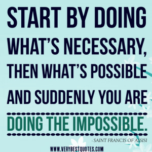impossible quotes, starting quotes, Start by doing what's necessary ...
