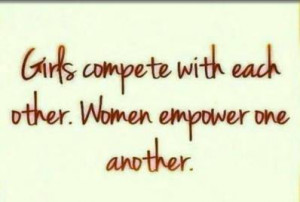 ... that competition is good for girls but women empower each other