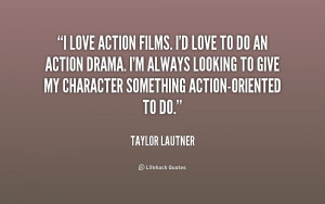 quote-Taylor-Lautner-i-love-action-films-id-love-to-194356.png