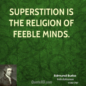 Superstition is the religion of feeble minds.