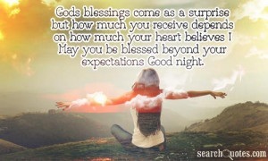 ... believes ! May you be blessed beyond you expectations Good night