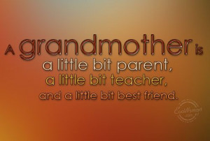 Grandmother Quote: A grandmother is a little bit parent,...