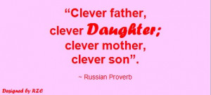 ... father-clever-daughter-clever-mother-clever-son-Russian-Proverb-Famous