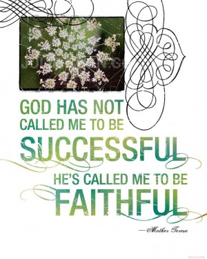 Inspirational Art - MOTHER TERESA QUOTE - Called to Be Faithful ...