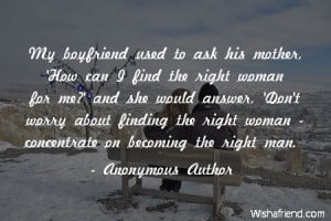 ... about finding the right woman - concentrate on becoming the right man