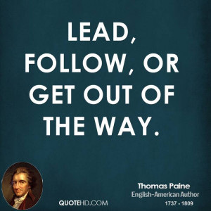 Lead, follow, or get out of the way.