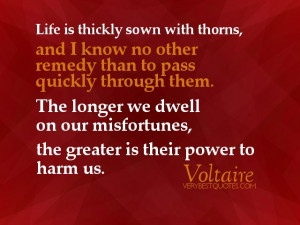 ... we dwell on our misfortunes, the greater is their power to harm us